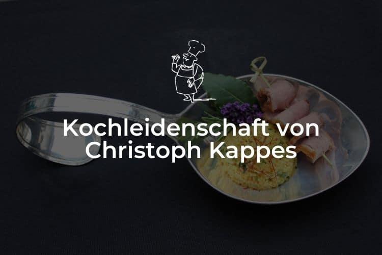 Kochleidenschaft von Christoph Kappes