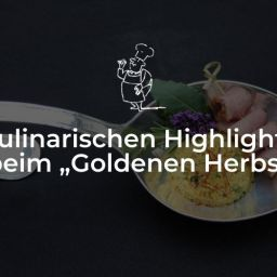 "Kulinarische Highlights beim ""Goldenen Herbst"""