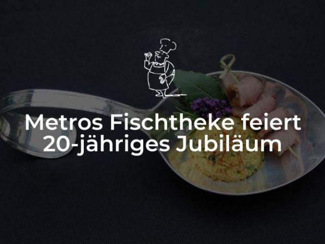 Metros Fischtheke feiert 20-jähriges Jubiläum